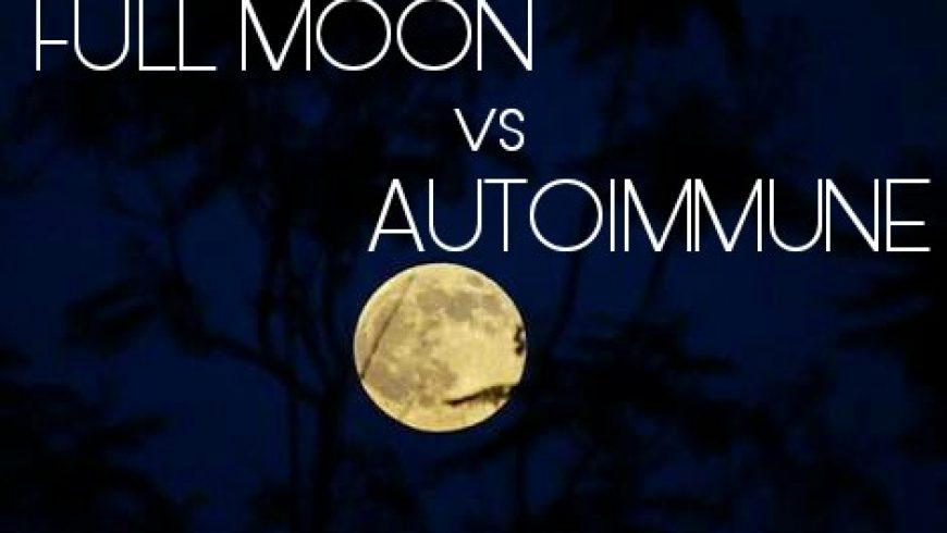 FULL MOON vs AUTOIMMUNE